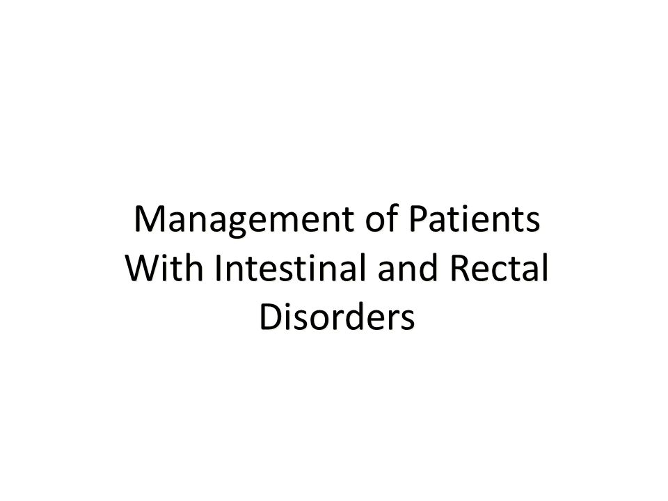 Management of Patients With Intestinal and Rectal Disorders