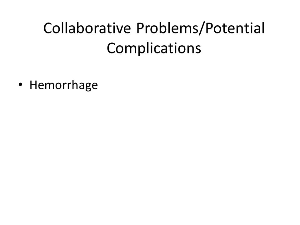 Collaborative Problems/Potential Complications Hemorrhage