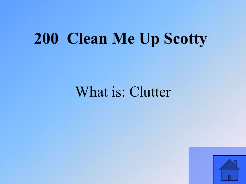 15 What is: Clutter 200 Clean Me Up Scotty