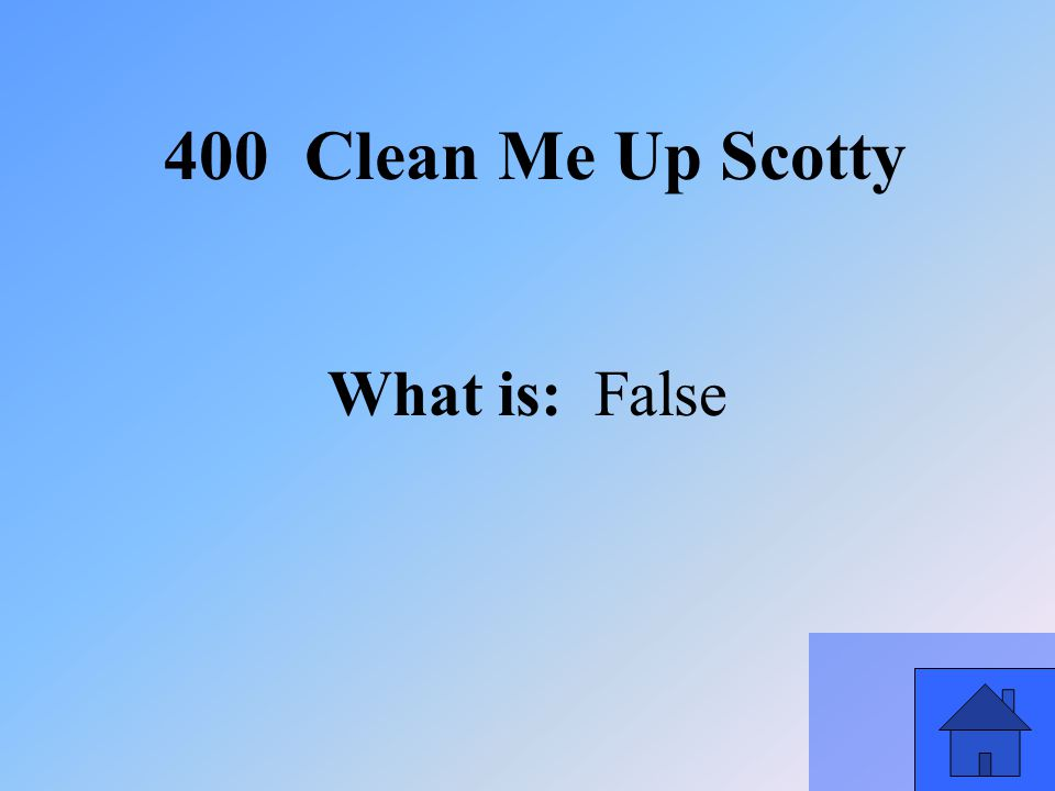 19 What is: False 400 Clean Me Up Scotty