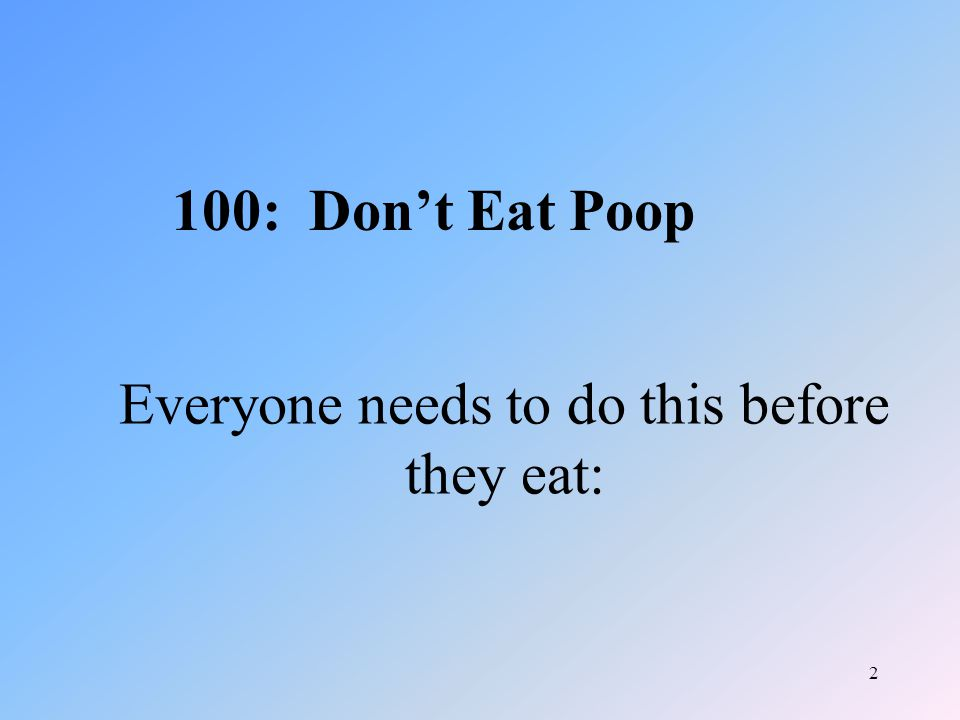 2 Everyone needs to do this before they eat: 100: Don't Eat Poop