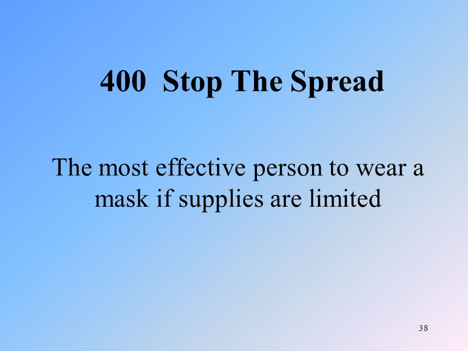 38 The most effective person to wear a mask if supplies are limited 400 Stop The Spread