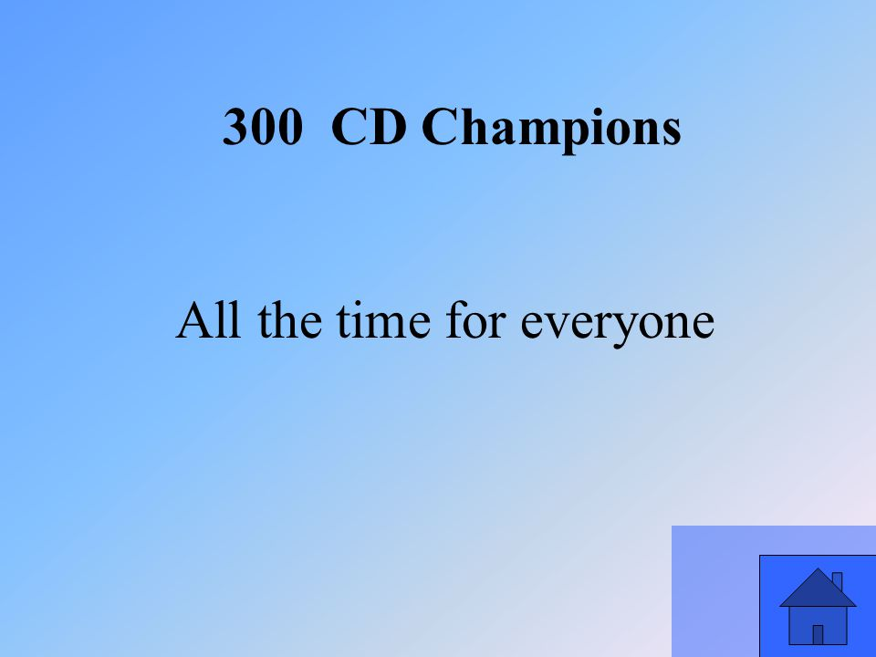 47 All the time for everyone 300 CD Champions