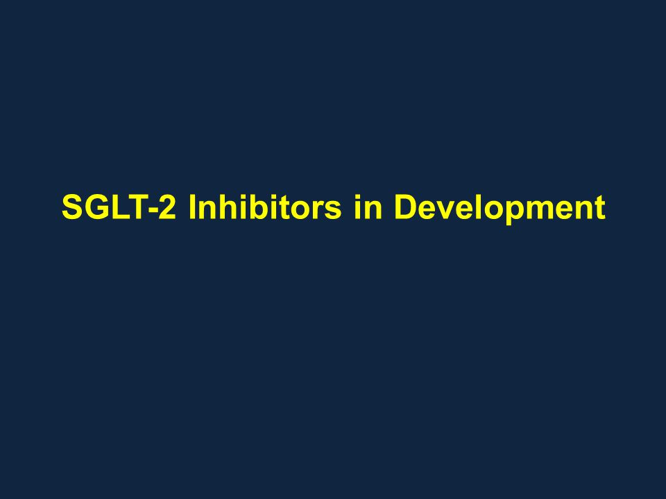 SGLT-2 Inhibitors in Development