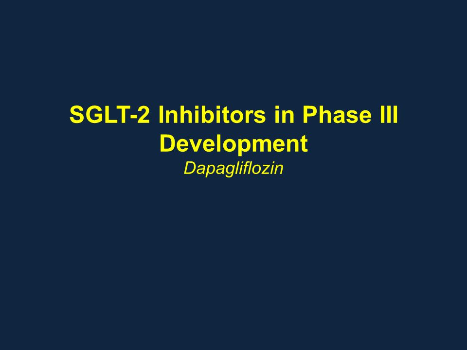SGLT-2 Inhibitors in Phase III Development Dapagliflozin