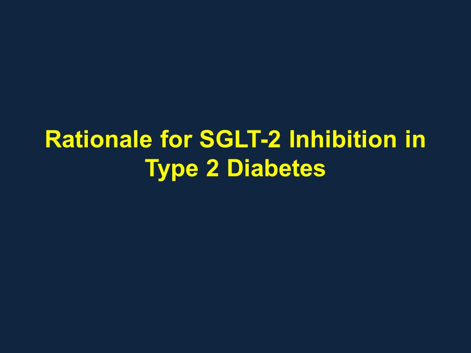 Rationale for SGLT-2 Inhibition in Type 2 Diabetes
