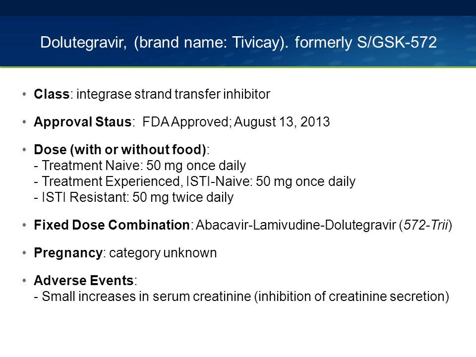 Dolutegravir, (brand name: Tivicay).