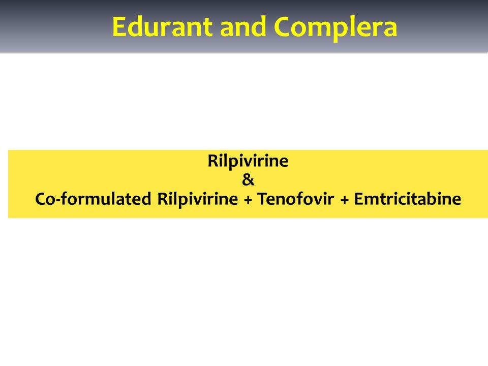 Rilpivirine & Co-formulated Rilpivirine + Tenofovir + Emtricitabine Edurant and Complera