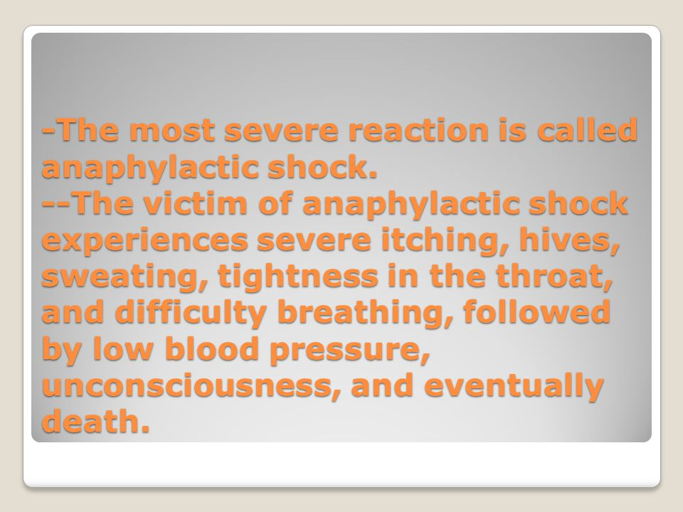 -The most severe reaction is called anaphylactic shock. --The victim of anaphylactic shock experiences severe itching, hives, sweating, tightness in t
