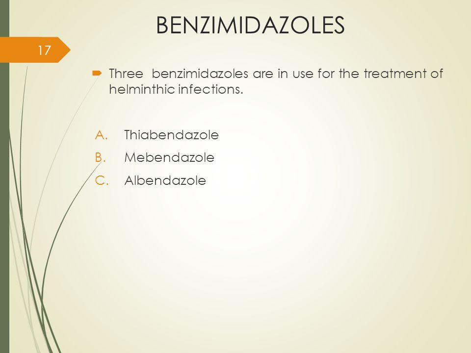 BENZIMIDAZOLES  Three benzimidazoles are in use for the treatment of helminthic infections.