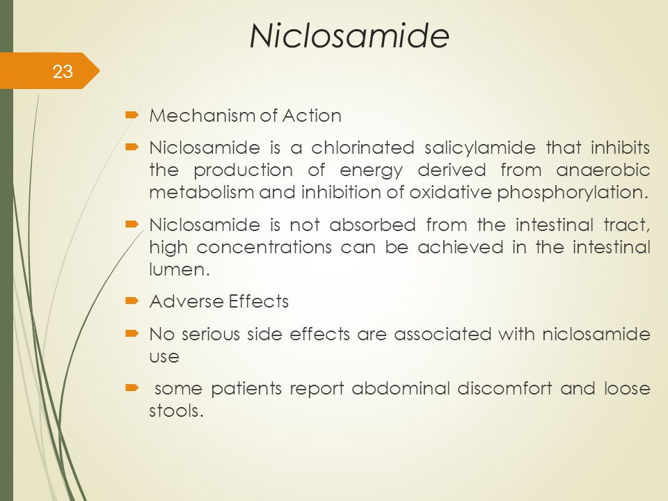 Niclosamide  Mechanism of Action  Niclosamide is a chlorinated salicylamide that inhibits the production of energy derived from anaerobic metabolism and inhibition of oxidative phosphorylation.
