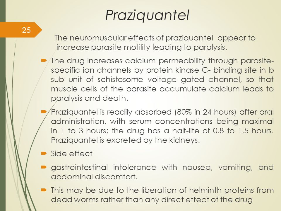 Praziquantel The neuromuscular effects of praziquantel appear to increase parasite motility leading to paralysis.