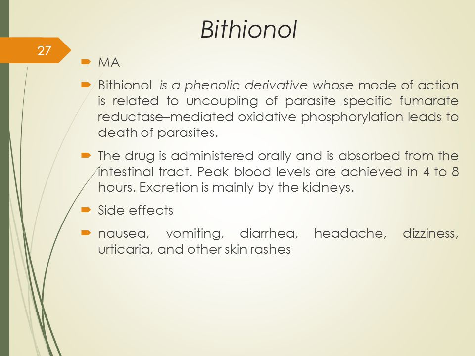Bithionol  MA  Bithionol is a phenolic derivative whose mode of action is related to uncoupling of parasite specific fumarate reductase–mediated oxidative phosphorylation leads to death of parasites.
