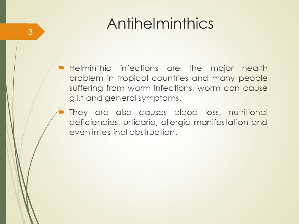 Antihelminthics  Helminthic infections are the major health problem in tropical countries and many people suffering from worm infections, worm can cause g.i.t and general symptoms.