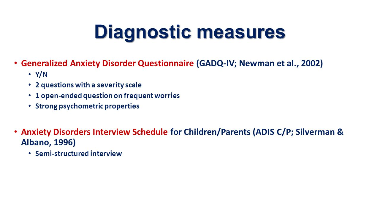 Diagnostic measures Generalized Anxiety Disorder Questionnaire (GADQ-IV; Newman et al., 2002) Y/N 2 questions with a severity scale 1 open-ended quest