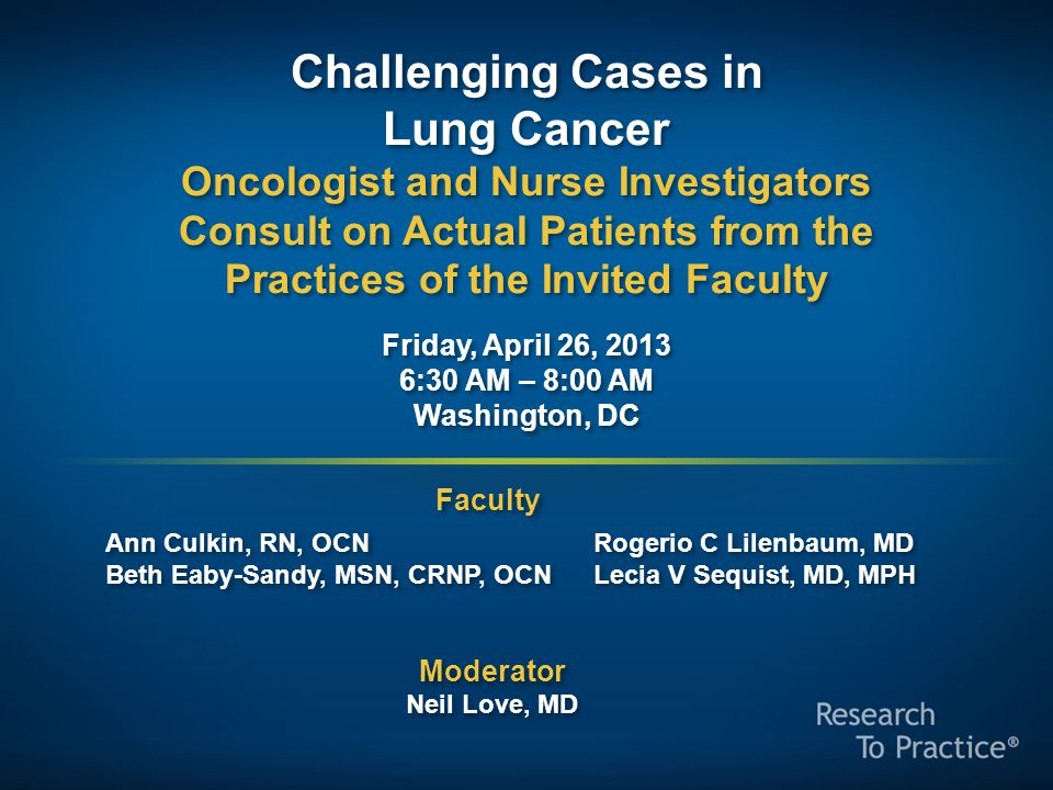 Challenging Cases Oncologist and Nurse Investigators Consult on Actual Patients from the Practices of the Invited Faculty