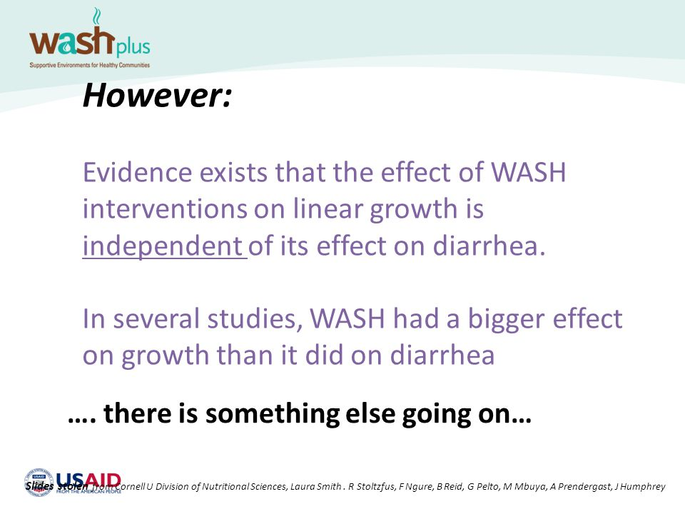 However: Evidence exists that the effect of WASH interventions on linear growth is independent of its effect on diarrhea.
