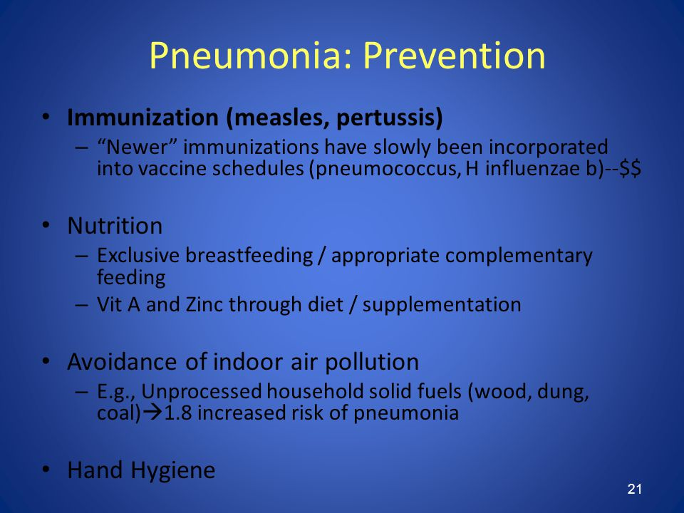 "21 Pneumonia: Prevention Immunization (measles, pertussis) – ""Newer"" immunizations have slowly been incorporated into vaccine schedules (pneumococcus,"