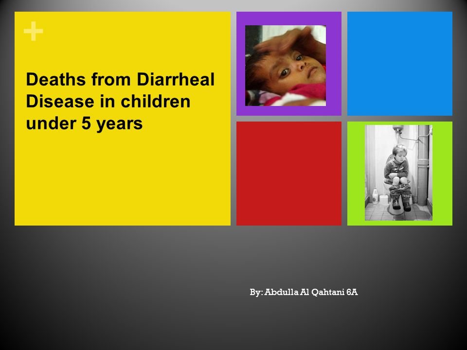 + Deaths from Diarrheal Disease in children under 5 years By: Abdulla Al Qahtani 6A
