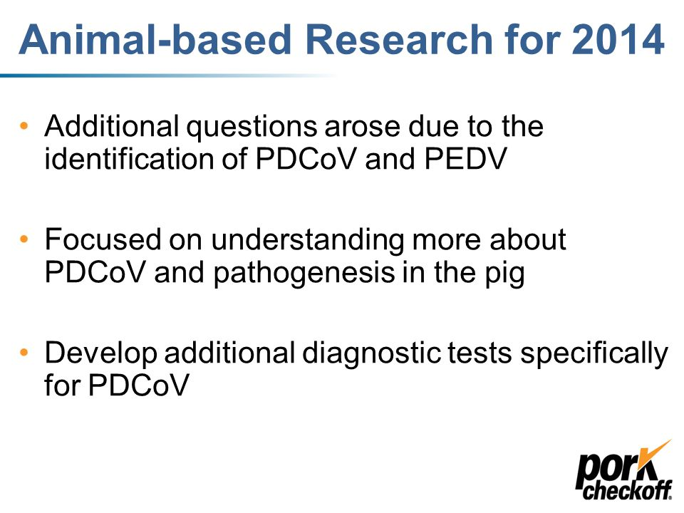 PEDV/PDCoV Focus PDCoV assessment for research needs –Worked with diagnostic labs on immediate needs for research: capabilities, pathogenesis, diagnosis etc.