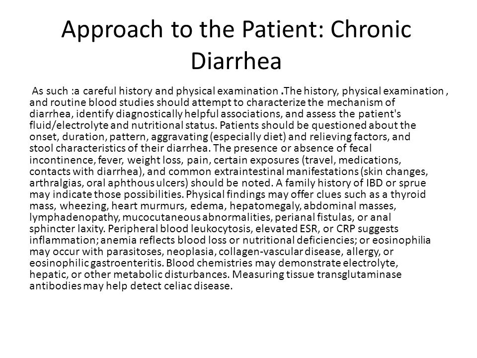 Approach to the Patient: Chronic Diarrhea As such :a careful history and physical examination.The history, physical examination, and routine blood stu