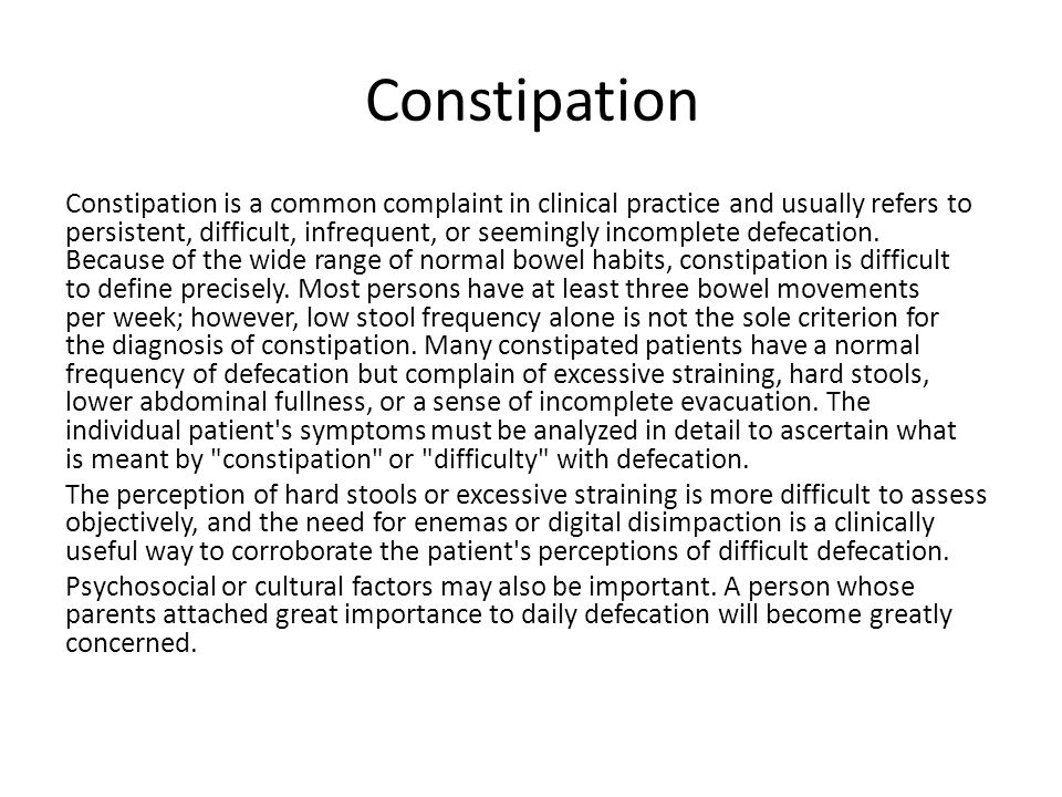 Constipation Constipation is a common complaint in clinical practice and usually refers to persistent, difficult, infrequent, or seemingly incomplete defecation.