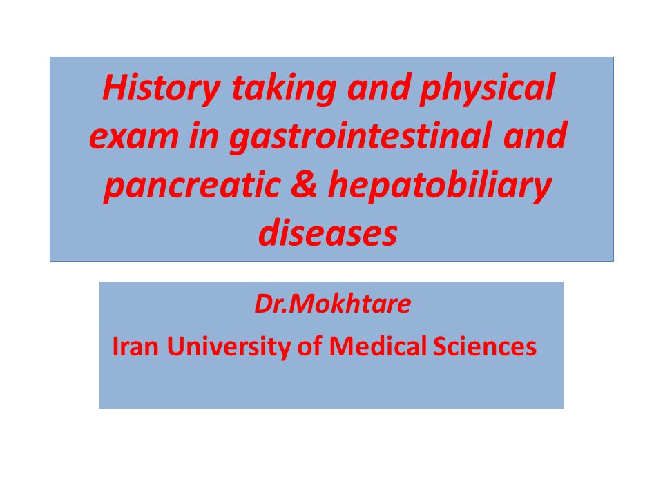 History taking and physical exam in gastrointestinal and pancreatic & hepatobiliary diseases Dr.Mokhtare Iran University of Medical Sciences