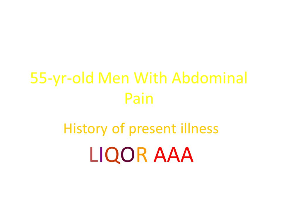 55-yr-old Men With Abdominal Pain History of present illness LIQOR AAA