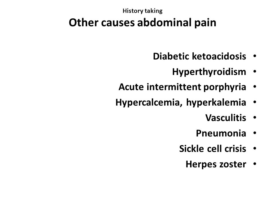 History taking Other causes abdominal pain Diabetic ketoacidosis Hyperthyroidism Acute intermittent porphyria Hypercalcemia, hyperkalemia Vasculitis Pneumonia Sickle cell crisis Herpes zoster