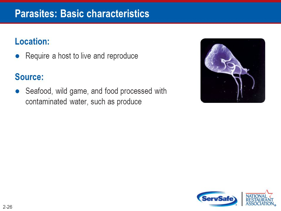 Parasites: Basic characteristics Location: Require a host to live and reproduce Source: Seafood, wild game, and food processed with contaminated water