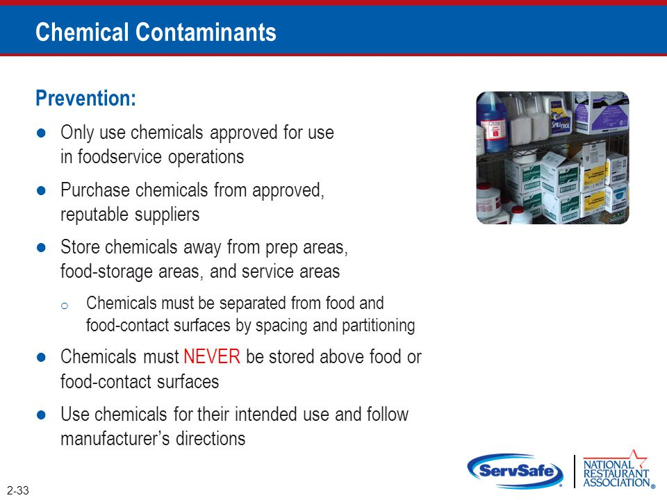 Chemical Contaminants Prevention: Only use chemicals approved for use in foodservice operations Purchase chemicals from approved, reputable suppliers