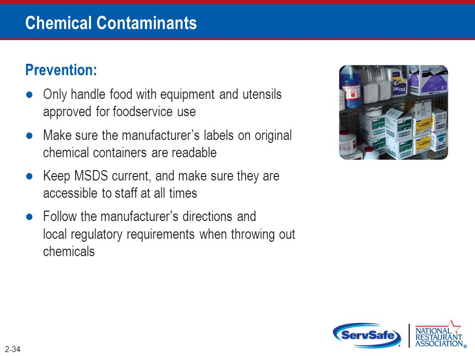 Chemical Contaminants Prevention: Only handle food with equipment and utensils approved for foodservice use Make sure the manufacturer's labels on ori