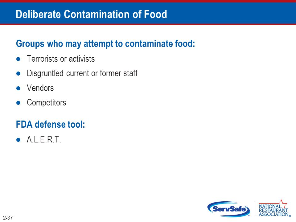 Deliberate Contamination of Food Groups who may attempt to contaminate food: Terrorists or activists Disgruntled current or former staff Vendors Compe