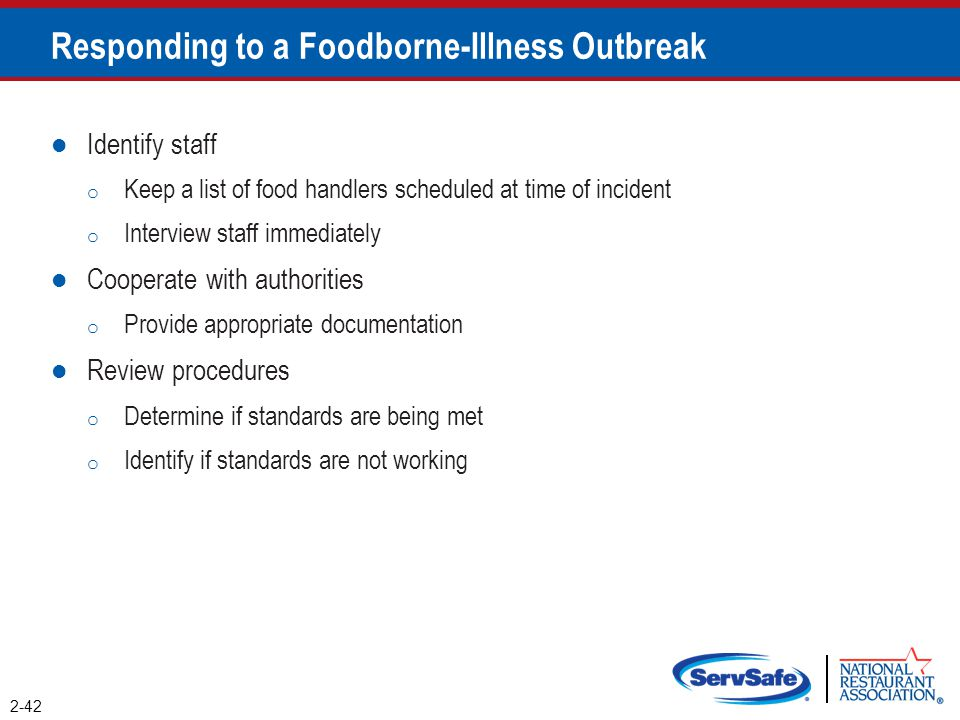 Responding to a Foodborne-Illness Outbreak Identify staff o Keep a list of food handlers scheduled at time of incident o Interview staff immediately C
