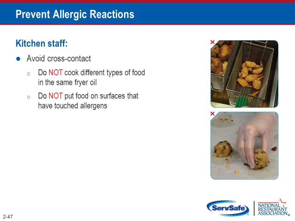 Prevent Allergic Reactions Kitchen staff: Avoid cross-contact o Do NOT cook different types of food in the same fryer oil o Do NOT put food on surface