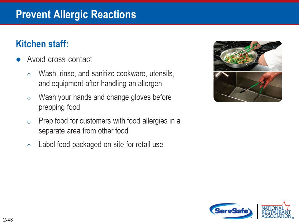 Prevent Allergic Reactions Kitchen staff: Avoid cross-contact o Wash, rinse, and sanitize cookware, utensils, and equipment after handling an allergen