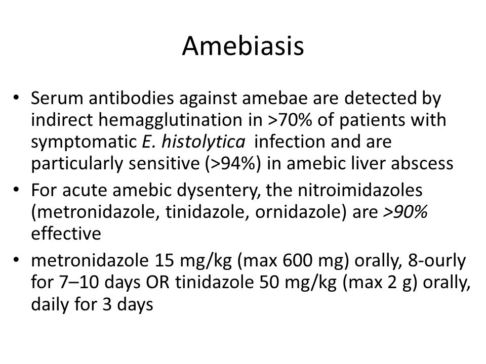 Amebiasis Serum antibodies against amebae are detected by indirect hemagglutination in >70% of patients with symptomatic E.