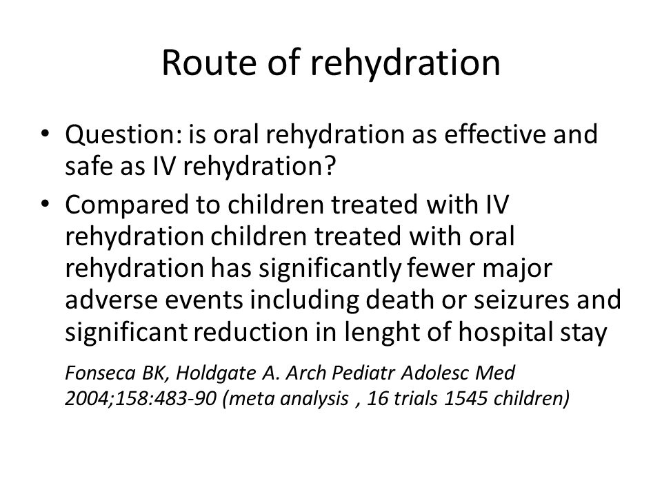 Route of rehydration Question: is oral rehydration as effective and safe as IV rehydration.