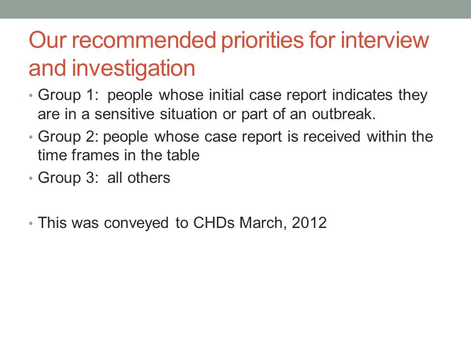 Our recommended priorities for interview and investigation Group 1: people whose initial case report indicates they are in a sensitive situation or part of an outbreak.