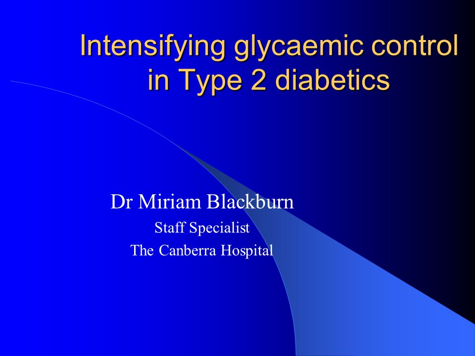 Outline Hba1c Targets Guidelines for intensifying glycaemic control Bariatric surgery Oral hypoglycaemic agents – Side effects and PBS listing Starting Byetta Starting Insulin Summary