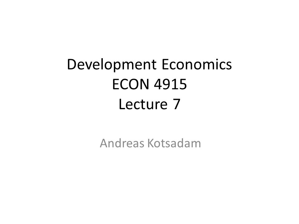 Development Economics ECON 4915 Lecture 7 Andreas Kotsadam
