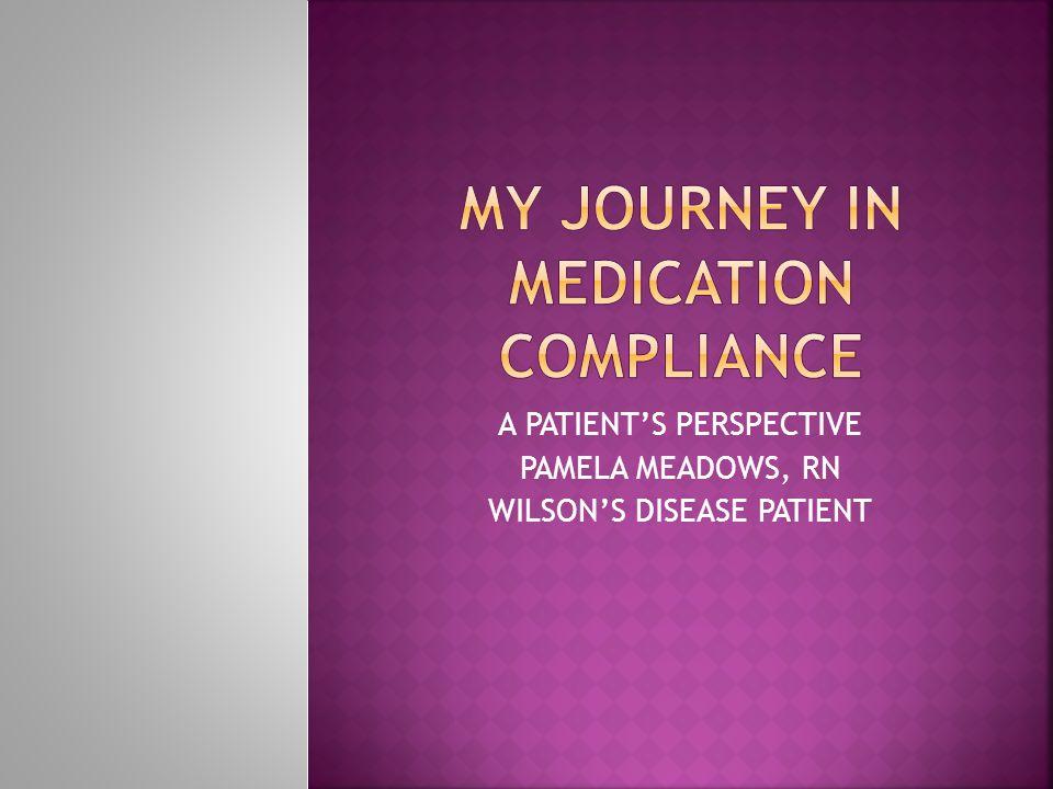 A PATIENT'S PERSPECTIVE PAMELA MEADOWS, RN WILSON'S DISEASE PATIENT
