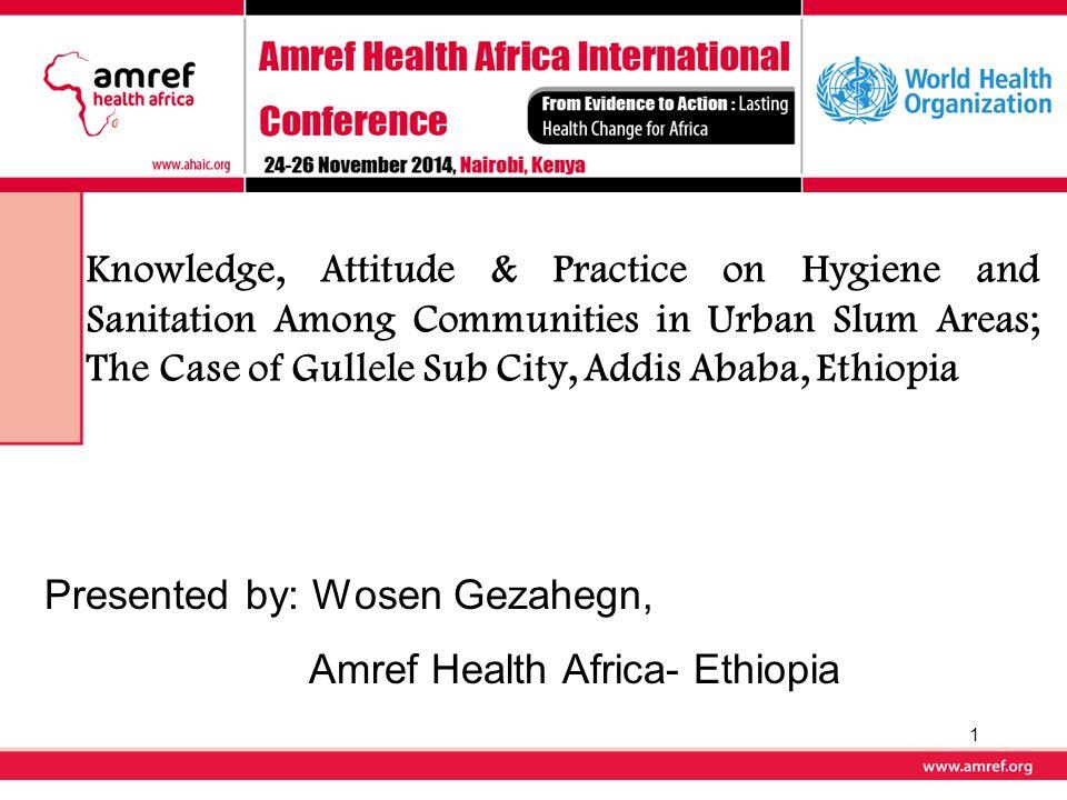 Knowledge, Attitude & Practice on Hygiene and Sanitation Among Communities in Urban Slum Areas; The Case of Gullele Sub City, Addis Ababa, Ethiopia Pr