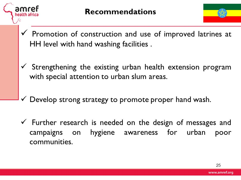 Recommendations Promotion of construction and use of improved latrines at HH level with hand washing facilities.