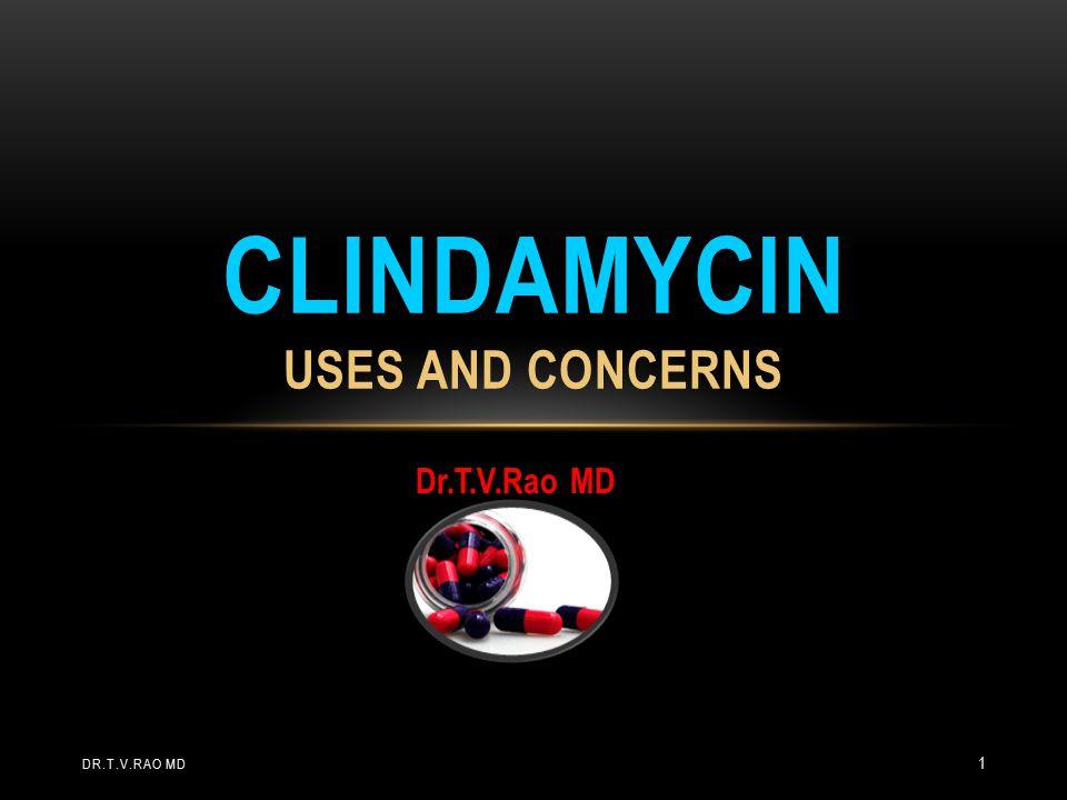 Dr.T.V.Rao MD CLINDAMYCIN USES AND CONCERNS DR.T.V.RAO MD 1
