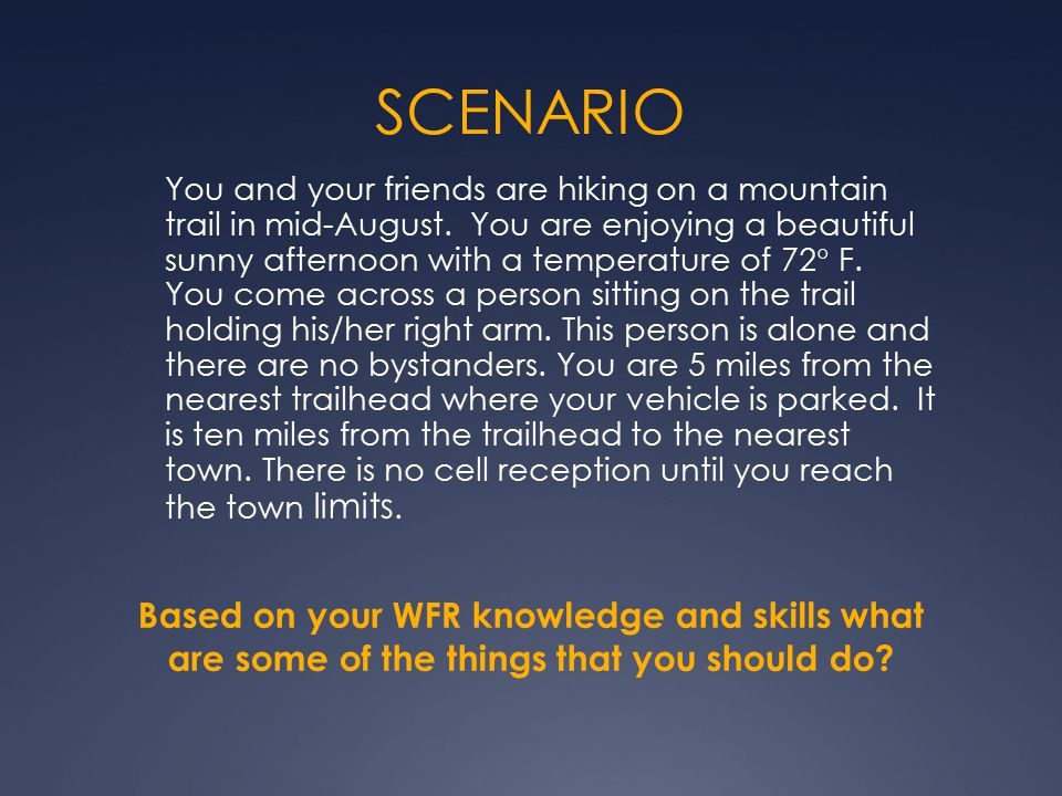 SCENARIO You and your friends are hiking on a mountain trail in mid-August. You are enjoying a beautiful sunny afternoon with a temperature of 72  F.