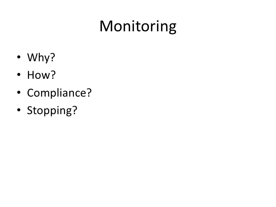 Monitoring Why? How? Compliance? Stopping?