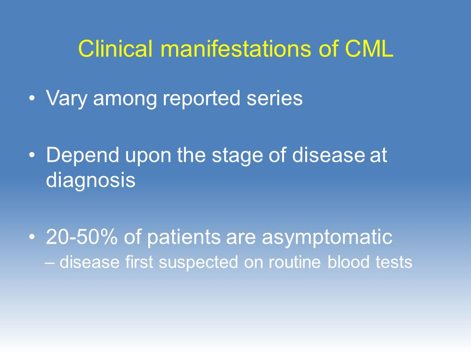 Clinical manifestations of CML Splenomegaly 48-76 % Anaemia 45-62 % WBC > 100 x10 12 /L 52-72% Platelets > 600 x10 12 /L 15-34%