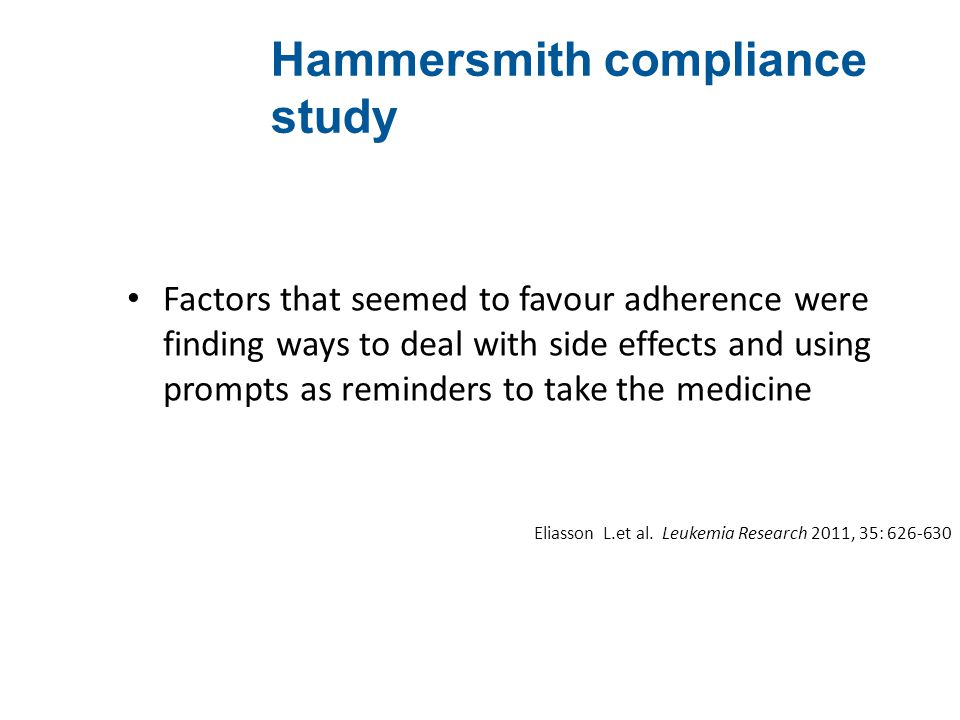 Hammersmith compliance study Factors that seemed to favour adherence were finding ways to deal with side effects and using prompts as reminders to tak