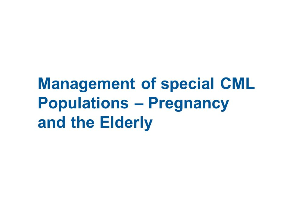 Management of special CML Populations – Pregnancy and the Elderly